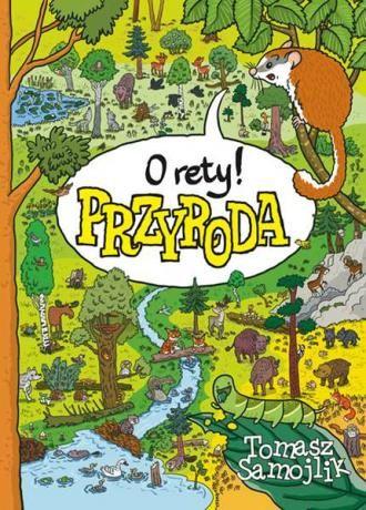 Opis, recenzja książki O rety! Przyroda autora Tomasz Samojlik wydanej w roku 2016 przez Multico z kategorii Dla dzieci Edukacja i zabawa - oprawa twarda