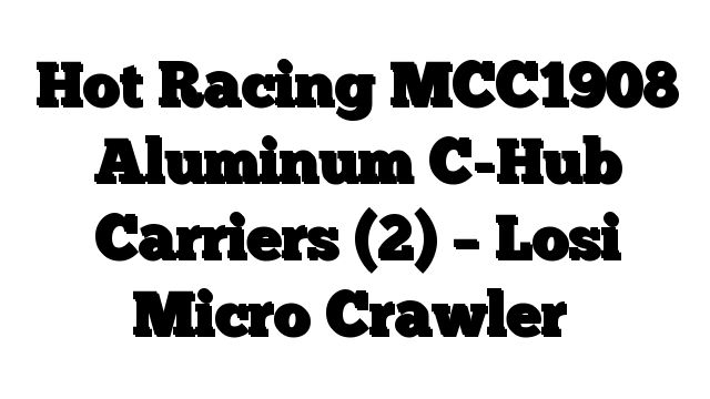 Hot Racing MCC1908 Aluminum C-Hub Carriers (2) - Losi Micro Crawler - http://techstronics.com/reviews/hobbies/rc-cars/losi/hot-racing-mcc1908-aluminum-c-hub-carriers-2-losi-micro-crawler/  - #Losi
