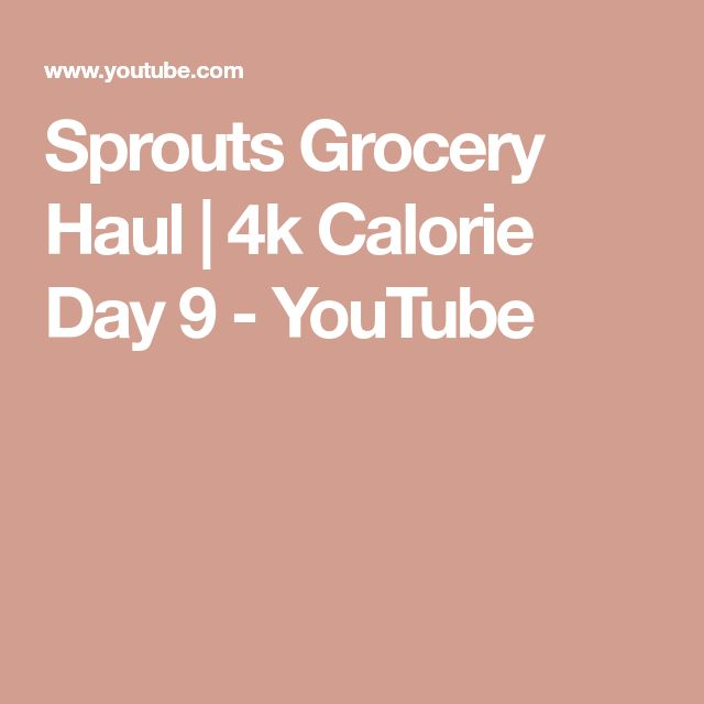 Sprouts Grocery Haul | 4k Calorie Day 9 - YouTube