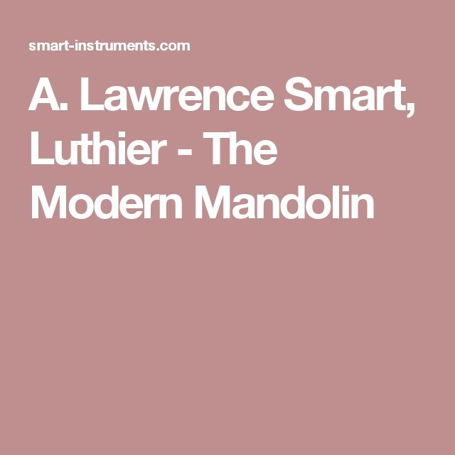 A. Lawrence Smart, Luthier - The Modern Mandolin