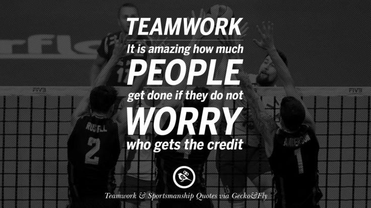 Teamwork It is amazing how much people get done if they