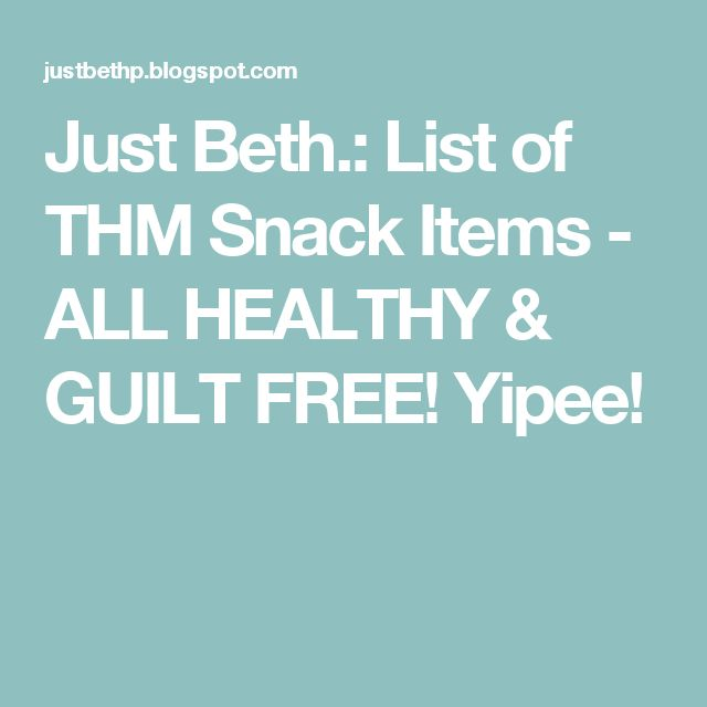 Just Beth.: List of THM Snack Items - ALL HEALTHY & GUILT FREE! Yipee!