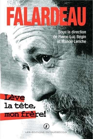 Lève la tête, mon frère! : hommage à Pierre Falardeau / collectif sous la direction de Pierre-Luc Bégin et Manon Leriche.  Éditions du Québécois (4).