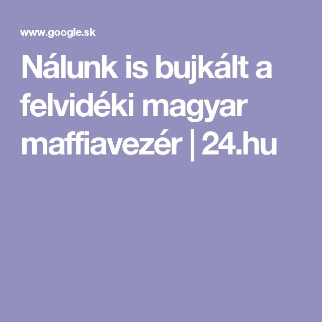 Nálunk is bujkált a felvidéki magyar maffiavezér | 24.hu