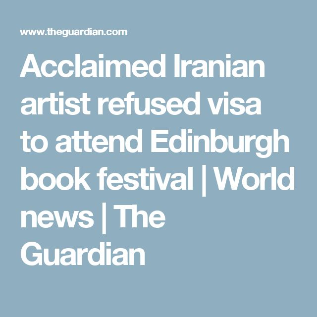Acclaimed Iranian artist refused visa to attend Edinburgh book festival | World news | The Guardian