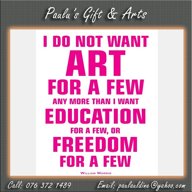 """I do not want art for a few any more than education for a few, or freedom for a few."" - William Morris. #Quotes #Art #Freedom"