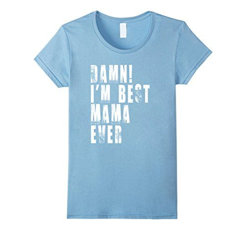 Women's Damn I'm Best Mama Mom Ever Home Gift Shirt Small... https://www.amazon.com/dp/B01MYS2RDP/ref=cm_sw_r_pi_dp_x_byNKyb5Y2FHS4