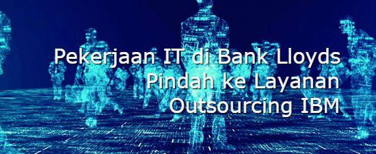 Konsultan IT Jakarta - Indonesia: Pekerjaan IT di Bank Lloyds Pindah ke Layanan Outs...