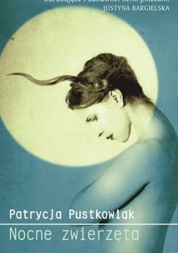 Nocne zwierzęta - Patrycja Pustkowiak