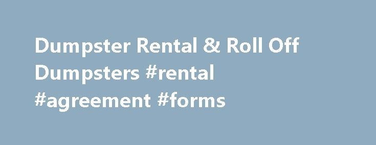 Dumpster Rental & Roll Off Dumpsters #rental #agreement #forms http://renta.nef2.com/dumpster-rental-roll-off-dumpsters-rental-agreement-forms/  #ez rental # EZ Dumpster Rentals Are you trying to get the best price on a dumpster rental? EZ Dumpster Rentals is the place to go when you are looking for reliable, affordable dumpster rentals. EZDumpsterRentals.com hand picks local dumpster companies that have track records for providing customers with affordable dumpsters and on time deliveries…