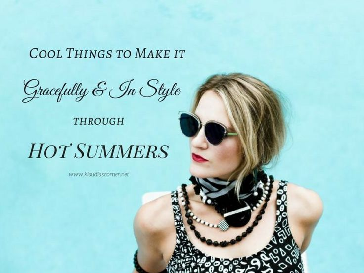 Cool Things To Make It Through The Summer Heat Gracefully & In Style.Summer is the time for ice cream,paddle pools, long lazy days and sipping a cocktail...