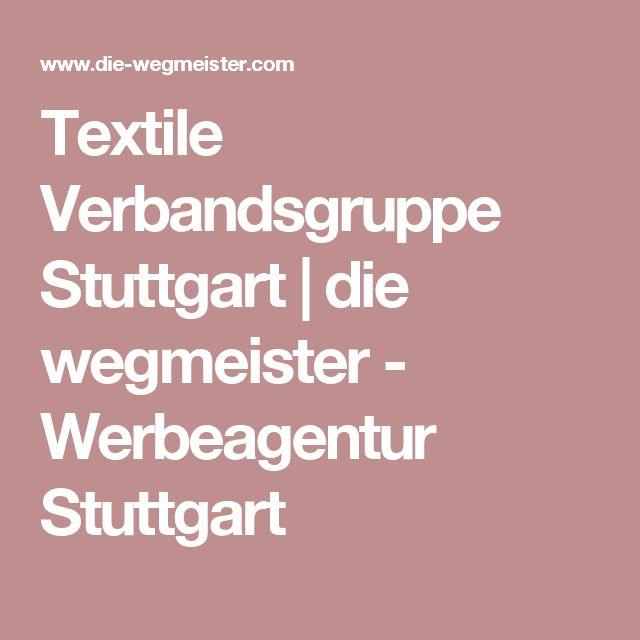 Textile Verbandsgruppe Stuttgart | die wegmeister - Werbeagentur Stuttgart