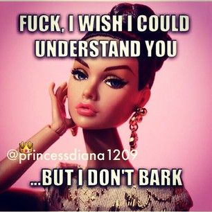 Barbie Bitch, the sarcasm is strong with this one. Lol ;D LO