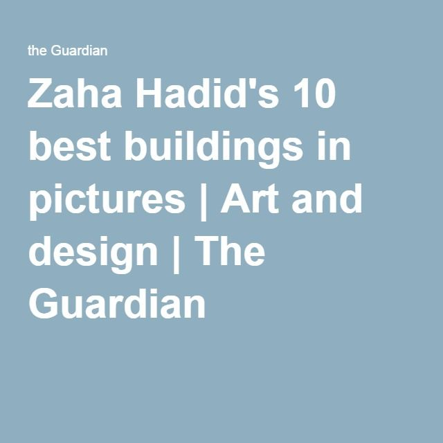 Zaha Hadid's 10 best buildings in pictures | Art and design | The Guardian