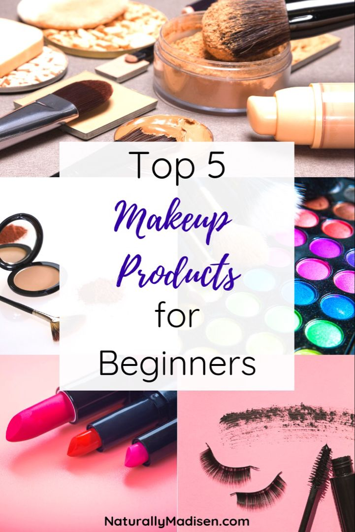The Top Must Have Makeup Products For Beginners Naturally Madisen Makeup For Beginners Makeup Must Haves Makeup Tips For Beginners