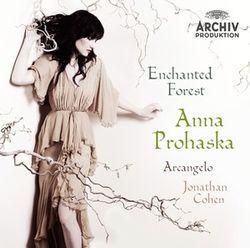 Anna Prohaska: Enchanted Forest  Baroque Arias by  Cavalli · Handel Monteverdi · Purcell Vivaldi  Anna Prohaska Arcangelo Jonathan Cohen