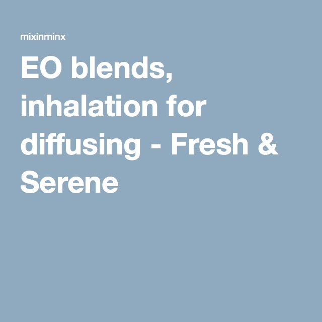 EO blends, inhalation for diffusing - Fresh & Serene