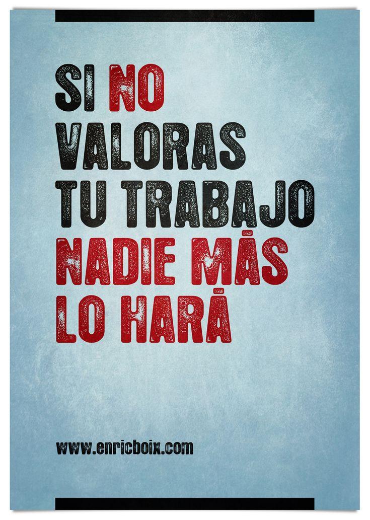 Valora tu trabajo  http://enricboix.com: Se Valora, Design Graphics, Valora Tu, Tu Trabajo, Graphics Design, Frases Trabajo, Más Lo, Lo Hará, Sentences To