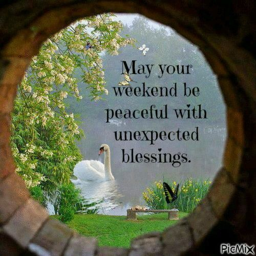 May Your Weekend Be Peaceful With Unexpected Blessings weekend weekend quotes weekend images weekend greetings