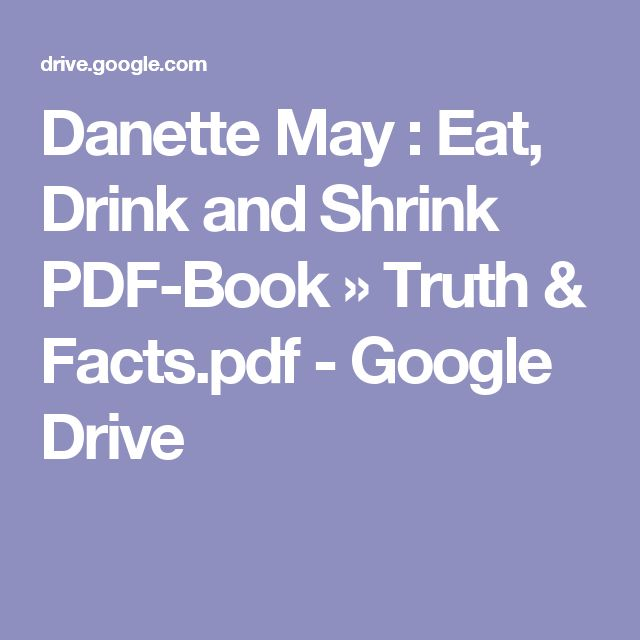 Danette May : Eat, Drink and Shrink PDF-Book » Truth & Facts.pdf - Google Drive