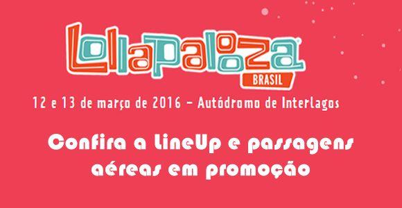Lineup e voos promocionais Lollapalooza 2016 #lollapalooza #viagem #lineup #voos