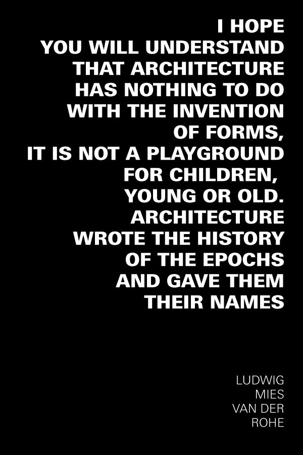 Quote taken from Mies van der Rohe's speech 'Architecture and Technology', given on April 17, 1950 in celebration of the addition of the Institute of Design to the Illinois Institute of Technology. The whole speech can be found at the website of the Mies van der Rohe Society (http://www.miessociety.org/speeches/).