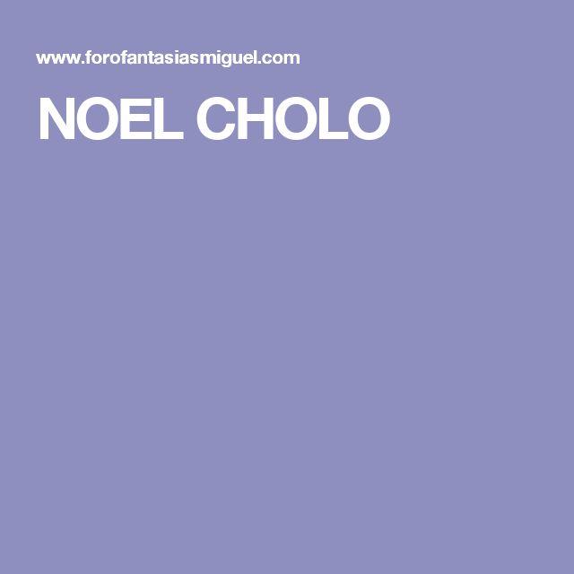 NOEL CHOLO