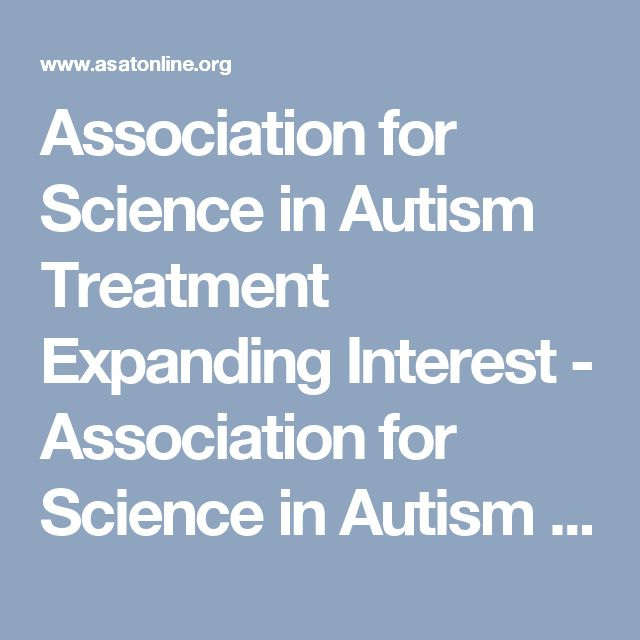 Association for Science in Autism Treatment         Expanding Interest - Association for Science in Autism Treatment