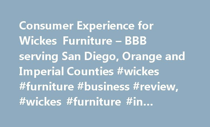 Consumer Experience for Wickes Furniture – BBB serving San Diego, Orange and Imperial Counties #wickes #furniture #business #review, #wickes #furniture #in #anaheim, #ca http://furniture.remmont.com/consumer-experience-for-wickes-furniture-bbb-serving-san-diego-orange-and-imperial-counties-wickes-furniture-business-review-wickes-furniture-in-anaheim-ca-2/  Wickes Furniture BBB Customer Review Rating plus BBB Rating is not a guarantee of a business' reliability or performance, and BBB…