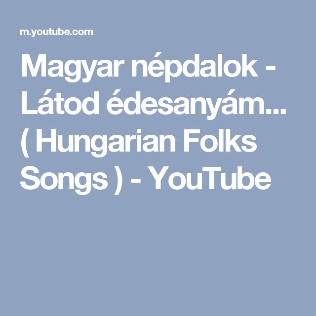 Magyar népdalok - Látod édesanyám... ( Hungarian Folks Songs ) - YouTube