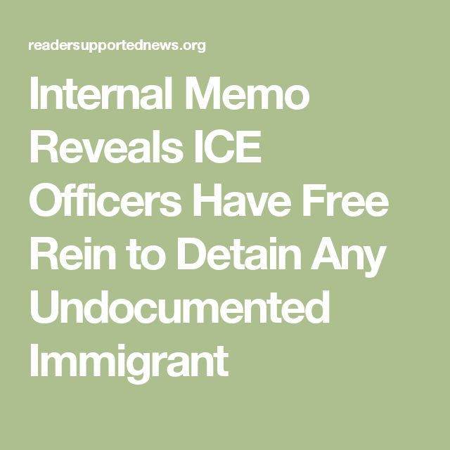 Internal Memo Reveals ICE Officers Have Free Rein to Detain Any Undocumented Immigrant