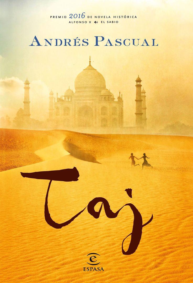 """""""Taj"""", de Andrés Pascual. Premio 2016 de novela histórica Alfonso X El Sabio. Una historia de amor con el trasfondo de la construcción del Taj Mahal. Una mezcla perfecta entre #LospilaresdelaTierra y #LasMilyUnaNoches."""