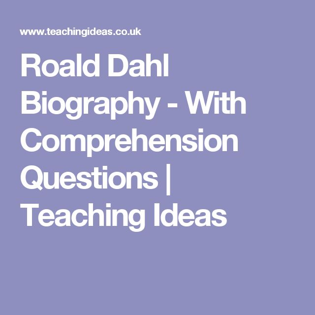 Roald Dahl Biography - With Comprehension Questions | Teaching Ideas