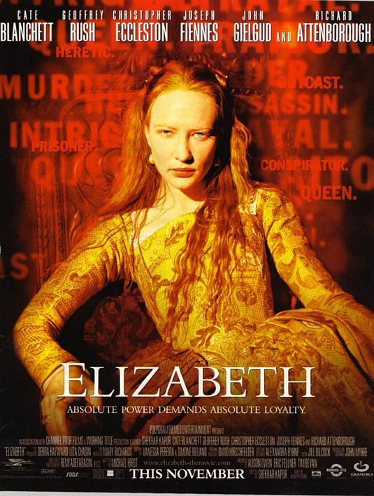 Elisabeth, great movie. Cate Blanchet plays the role very well. There was also another movie done with her playing Elizabeth after, I forget the name but it's easy to look up. Shekar Kapur 1998