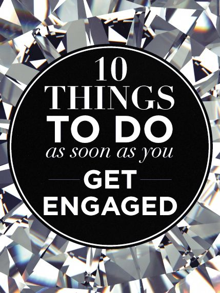 10 Things To Do As Soon As You Get Engaged.  Click through the slideshow above to find the first 10 items on your to-do list (plus, tips for getting them done!).
