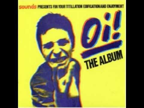 3 tracks of Oi! the album (1980) Cockney Rejects - Oi! Oi! Oi! Peter & The Test Tube Babies - Wanna rob a Bank The 4Skins - Wonderfull world