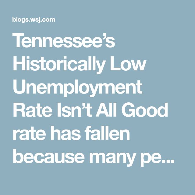Tennessee's Historically Low Unemployment Rate Isn't All Good rate has fallen because many people  stopped looking for work.