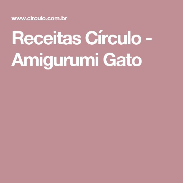 Receitas Círculo - Amigurumi Gato