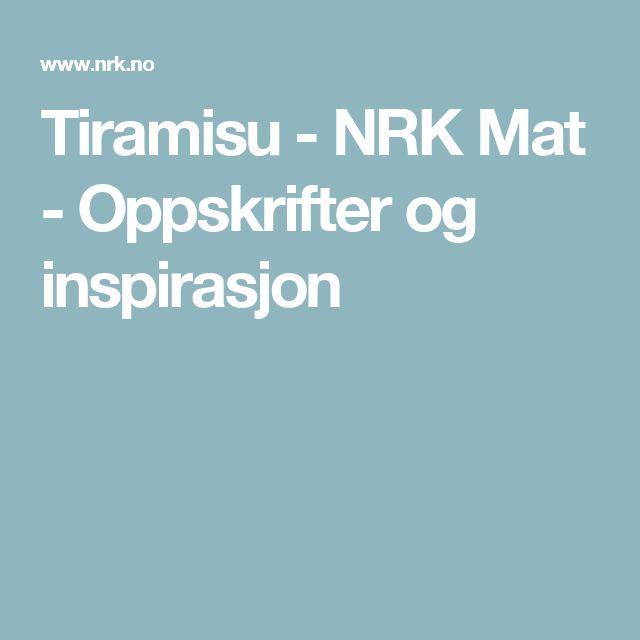 Tiramisu - NRK Mat - Oppskrifter og inspirasjon