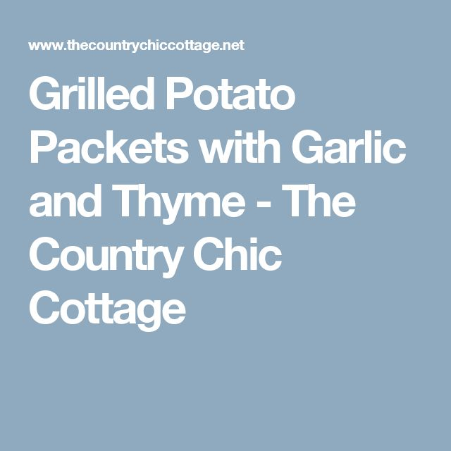 Grilled Potato Packets with Garlic and Thyme - The Country Chic Cottage