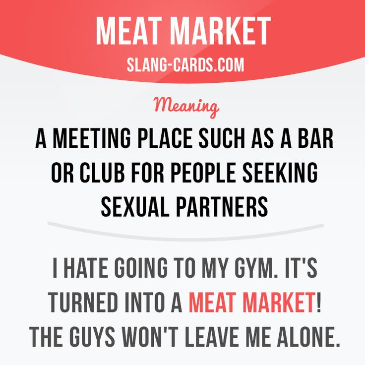 """Meat market"" means a meeting place such as a bar or club for people seeking sexual partners. Example: I hate going to my gym. It's turned into a meat market! The guys won't leave me alone. #slang #englishslang #saying #sayings #phrase #phrases #expression #expressions #english #englishlanguage #learnenglish #studyenglish #language #vocabulary #dictionary #efl #esl #tesl #tefl #toefl #ielts #toeic #englishlearning #vocab #meatmarket #sex"