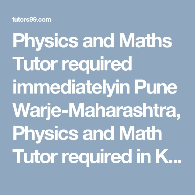 Physics and Maths Tutor required immediatelyin Pune Warje-Maharashtra, Physics and Math Tutor required in Karvenagar, Pune, Physics and Math Tutor Jobs in Karvenagar, Pune, Physics and Math Home Tutor Jobs in Karvenagar, Pune, Physics and Math Online Tutor Jobs in Karvenagar, Pune, Physics and Math  home tutor, online tutor required in Karvenagar, Pune