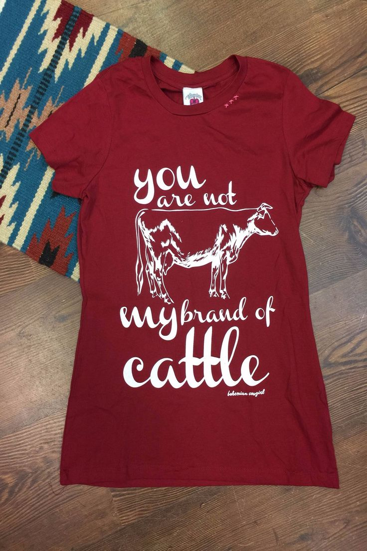 """Sassy red """" you are not my brand of cattle """" tee is a must have this Fall. Sizes: Small, Medium, Large, X-Large"""