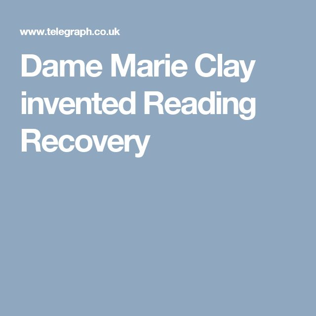 Dame Marie Clay invented Reading Recovery