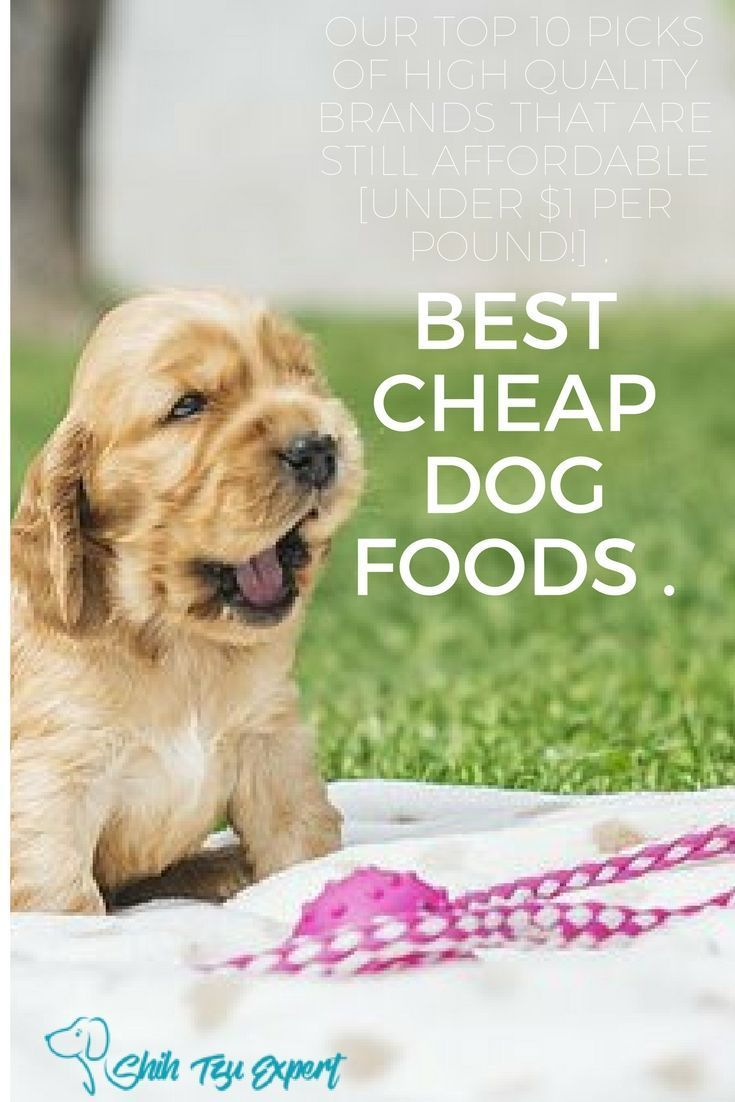 Best Cheap Dog Foods Our Top 10 Picks Of High Quality Brands That Are Still Affordable Under 1 Per Pound In 2019 Best Cheap Dog Food Cheap Dogs Cheap Dog Food