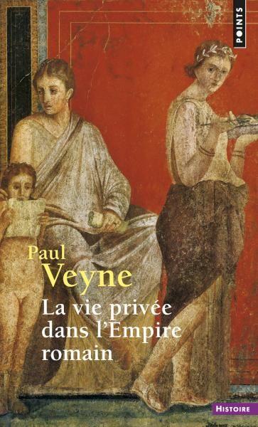La Vie privée dans l'Empire romain, Paul Veyne, Sciences humaines - Seuil | Editions Seuil