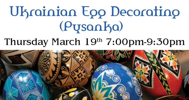 Ukrainian Egg Decorating (Pysanka) Thursday March 19th -7:00pm-9:30pm Learn about the art of Pysanka. Create your own traditional Ukrainian egg during this workshop. $25.00 - Cost includes materials used in workshop and take home kit. Ages16yrs & up. Phone to…