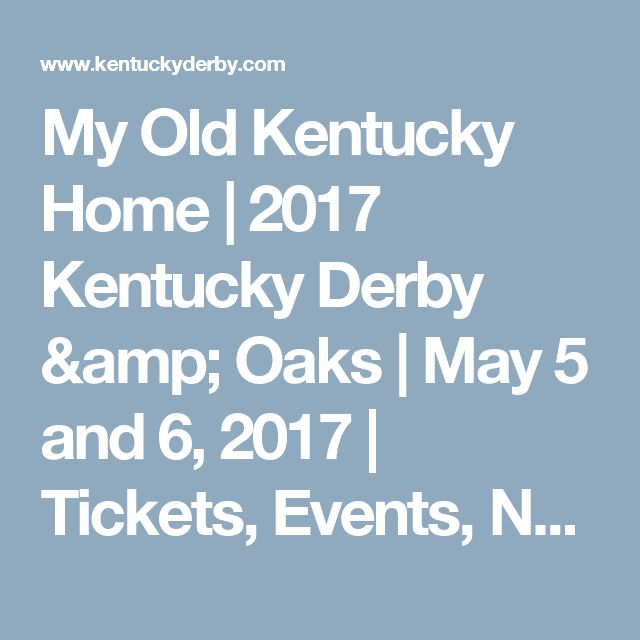 My Old Kentucky Home   2017 Kentucky Derby & Oaks     May 5 and 6, 2017     Tickets, Events, News