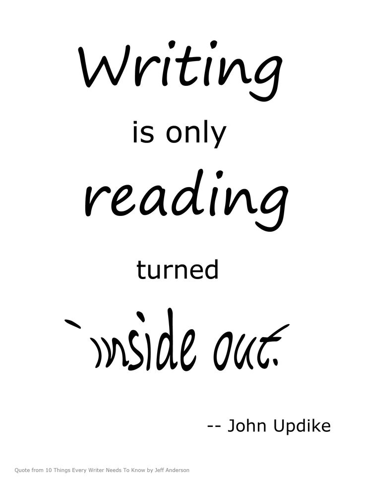 Writing is only reading turned inside-out. -John Updike