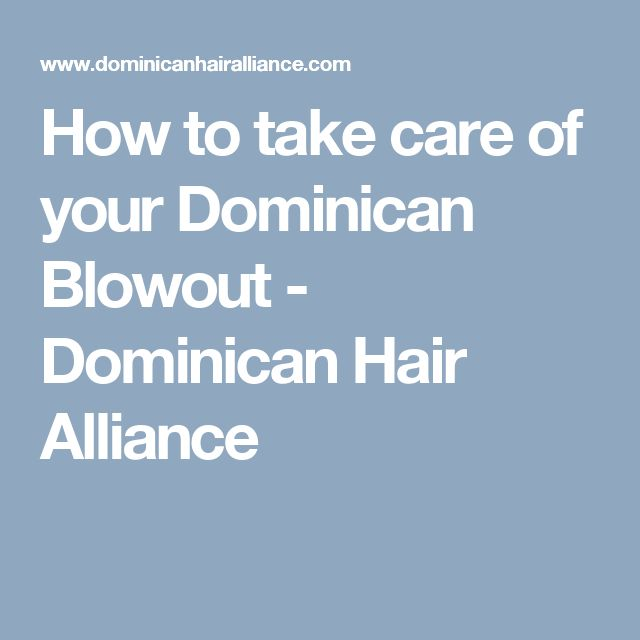 How to take care of your Dominican Blowout - DominicanHair Alliance